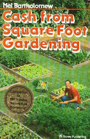 Cash from Square Foot Gardening by Mel Bartholomew