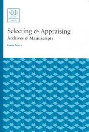 Selecting & Appraising Archives & Manuscripts by Frank Boles