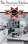 The American Kitchen: 1700 to the Present: From Hearth to Highrise