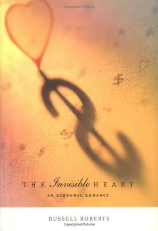 The Invisible Heart by Russ Roberts