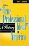 The 'True Professional Ideal' in America: A History