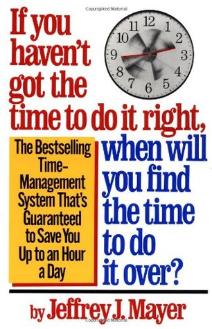 If You Haven't Got the Time to Do It Right, When Will You Find the Time to Do It Over?