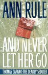 And Never Let Her Go : Thomas Capano: The Deadly Seducer