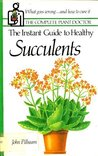 The Instant Guide to Healthy Succulents (Originally Published as How to Care for Your Succulents)