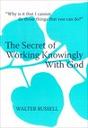 The Secret of Working Knowingly With God