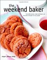 The Weekend Baker: Irresistible Recipes, Simple Techniques, and Stress-Free Strategies for Busy People