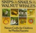 Snips and Snails and Walnut Whales: Nature Crafts for Children