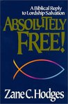 Absolutely Free!: A Biblical Reply to Lordship Salvation
