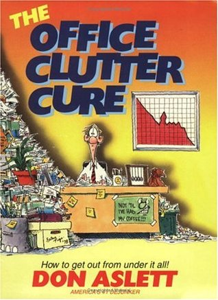 The Office Clutter Cure: How to Get Out from Under It All!