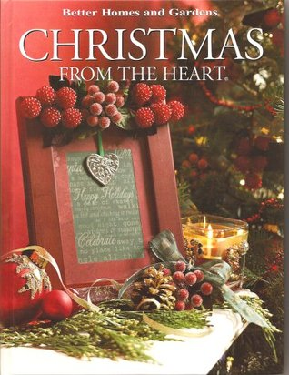 Better Homes and Gardens Christmas From the Heart (Volume 16)