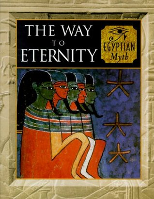 The Way to Eternity. Egyptian Myth by Fergus Fleming