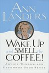 Wake Up and Smell the Coffee!:: Advice, Wisdom, and Uncommon Good Sense