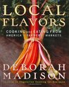 Local Flavors: Cooking and Eating from America's Farmers' Markets
