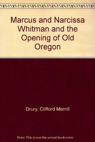 Marcus and Narcissa Whitman and the Opening of Old Oregon