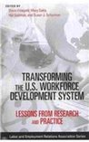 Transforming the U.S. Workforce Development System: Lessons from Research and Practice
