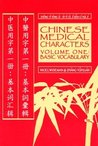 Chinese Medical Characters: Volume One: Basic Vocabulary