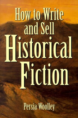How to Write and Sell Historical Fiction by Persia Woolley