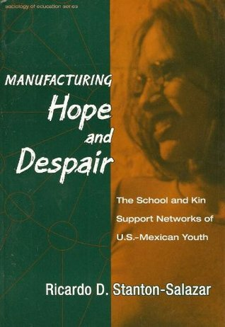 Manufacturing Hope and Despair: The School and Kin Support Networks of U.S.-Mexican Youth