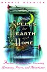 Simple Spells for Hearth and Home: Ancient Practices for Creating Harmony, Peace, and Abundance