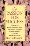 A Passion for Success: Practical, Inspirational, and Spiritual Insight from Japan's Leading Entrepreneur