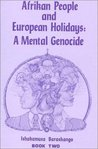 Afrikan People And European Holidays: A Mental Genocide, Book Two
