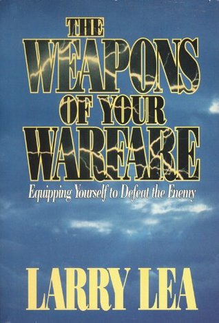 Weapons of Your Warfare