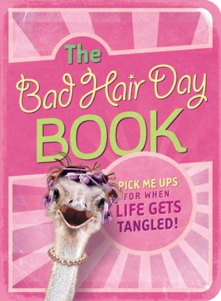 The Bad Hair Day Book: Pick Me Ups For When Life Gets Tangled