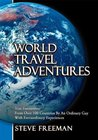 World Travel Adventures : True Encounters From Over 100 Countries By An Ordinary Guy With Extraordinary Experiences