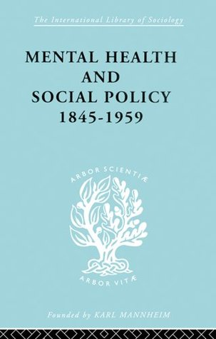 Mental Health and Social Policy, 1845-1959: 259