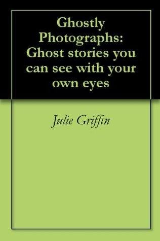 Ghostly Photographs: Ghost stories you can see with your own eyes
