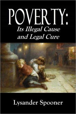 POVERTY: Its Illegal Cause and Legal Cure - Part First.