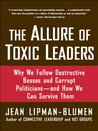 The Allure of Toxic Leaders: Why We Follow Destructive Bosses and Corrupt Politicians--and How We Can Survive Them: Why We Follow Destructive Bosses and ... Politicians, and How We Can Survive Them