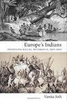 Europe's Indians: Producing Racial Difference, 1500–1900 (Politics, History, and Culture)
