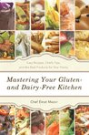 Mastering Your Gluten- and Dairy-Free Kitchen: Easy Recipes, Chef's Tips, and the Best Products for Your Pantry