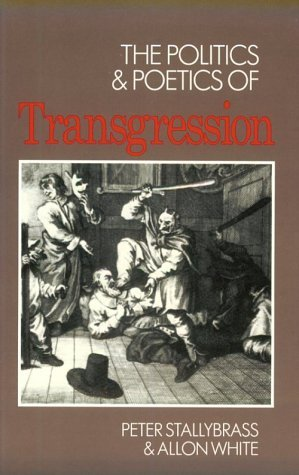 The Politics and Poetics of Transgression by Peter Stallybrass