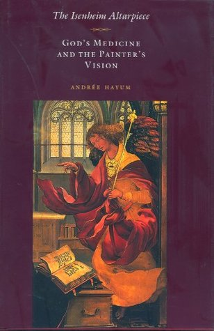 The Isenheim Altarpiece: God's Medicine and the Painter's Vision