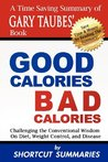 Good Calories, Bad Calories: A Time Saving Summary of Gary Taubes' Book Challenging the Conventional Wisdom on Diet, Weight Control, and Disease