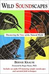 Wild Soundscapes: Discovering the Voice of the Natural World [With CD]