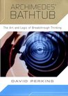 Archimedes' Bathtub: The Art and Logic of Breakthrough Thinking