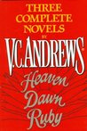 Three Complete Novels By V C Andrews: Heaven Dawn Ruby