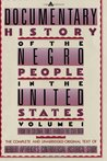 A Documentary History of the Negro People in the United States, Vol. 1: From the Colonial Times Through the Civil War