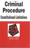 Criminal Procedure - Constitutional Limitations in a Nutshell