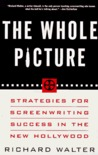 The Whole Picture: Strategies for Screenwriting Success in the New Hollywood