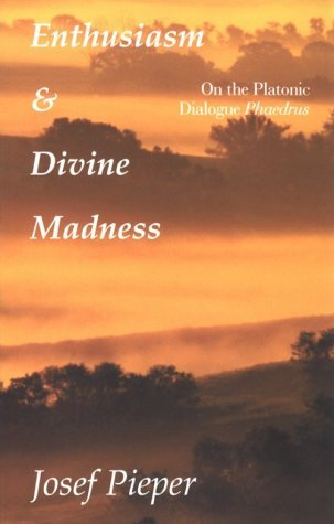 Enthusiasm and Divine Madness by Josef Pieper