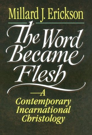 The Word Became Flesh by Millard J. Erickson