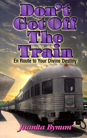 Don't Get Off the Train by Juanita Bynum