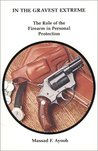 In the Gravest Extreme: The Role of the Firearm in Personal Protection