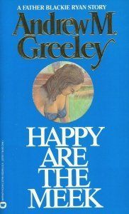 Happy Are The Meek by Andrew M. Greeley