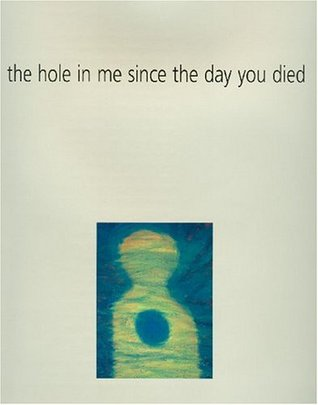 The Hole in Me Since Day You Died