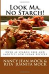 Look Ma, No Starch!: Over 40 starch free and (mostly) low sugar recipes